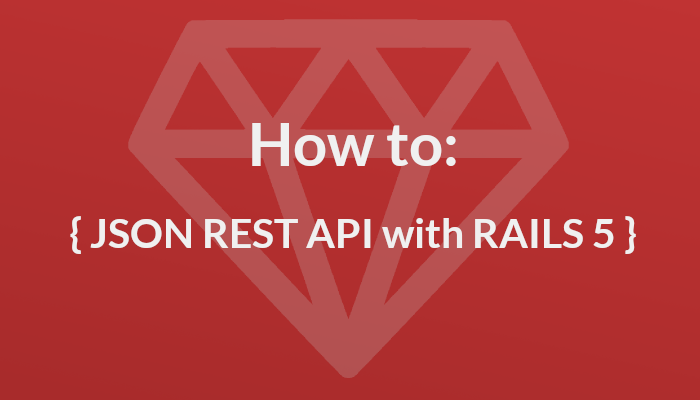Building a JSON REST API with Rails 5